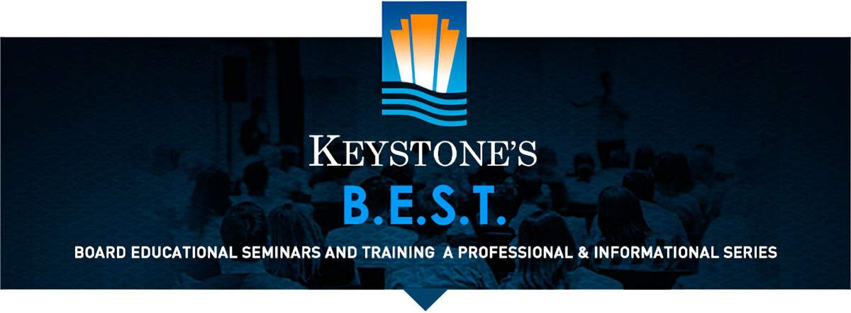 Keystone's B.E.S.T.: Board Educational Seminars and Training. A professional & Informational Series